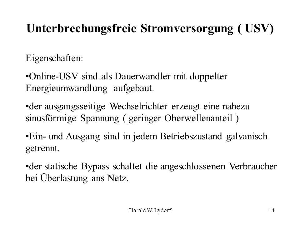 Harald W. Lydorf14 Unterbrechungsfreie Stromversorgung ( USV) Eigenschaften: Online-USV sind als Dauerwandler mit doppelter Energieumwandlung aufgebau
