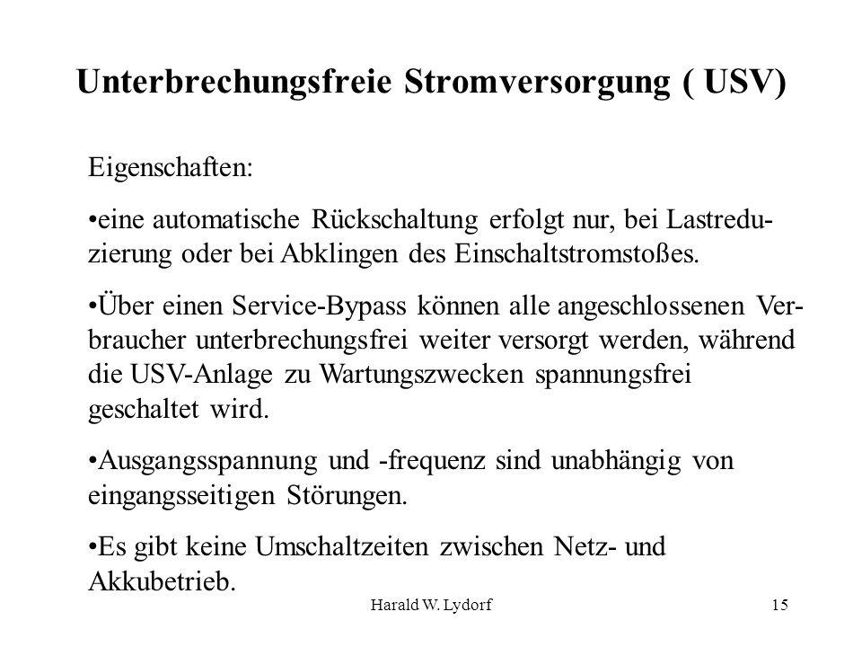 Harald W. Lydorf15 Unterbrechungsfreie Stromversorgung ( USV) Eigenschaften: eine automatische Rückschaltung erfolgt nur, bei Lastredu- zierung oder b