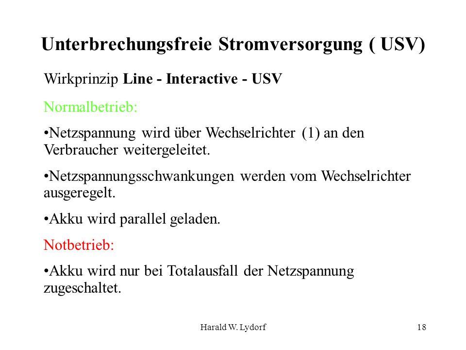 Harald W. Lydorf18 Unterbrechungsfreie Stromversorgung ( USV) Wirkprinzip Line - Interactive - USV Normalbetrieb: Netzspannung wird über Wechselrichte