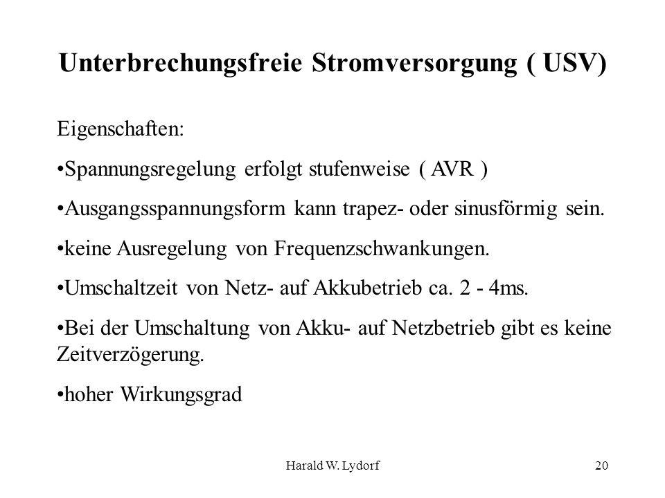 Harald W. Lydorf20 Unterbrechungsfreie Stromversorgung ( USV) Eigenschaften: Spannungsregelung erfolgt stufenweise ( AVR ) Ausgangsspannungsform kann