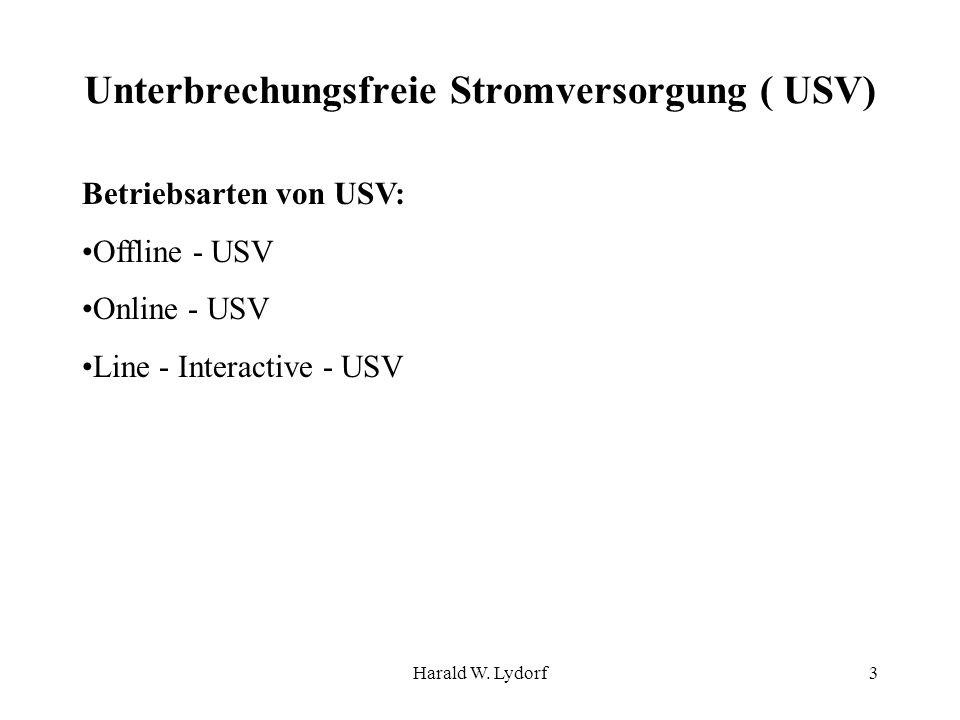Harald W. Lydorf3 Unterbrechungsfreie Stromversorgung ( USV) Betriebsarten von USV: Offline - USV Online - USV Line - Interactive - USV