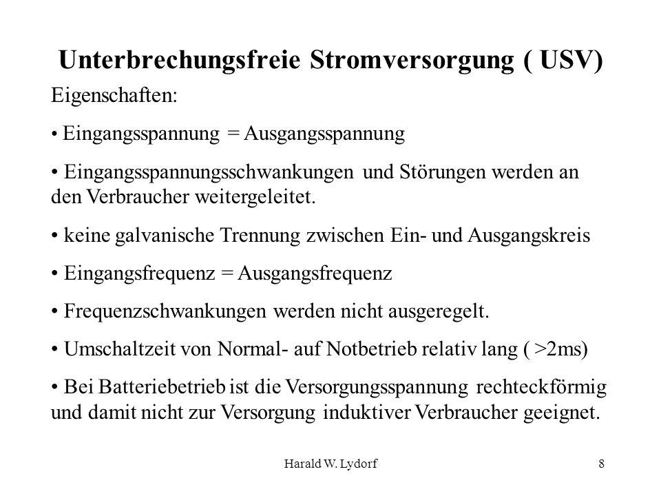 Harald W. Lydorf8 Unterbrechungsfreie Stromversorgung ( USV) Eigenschaften: Eingangsspannung = Ausgangsspannung Eingangsspannungsschwankungen und Stör