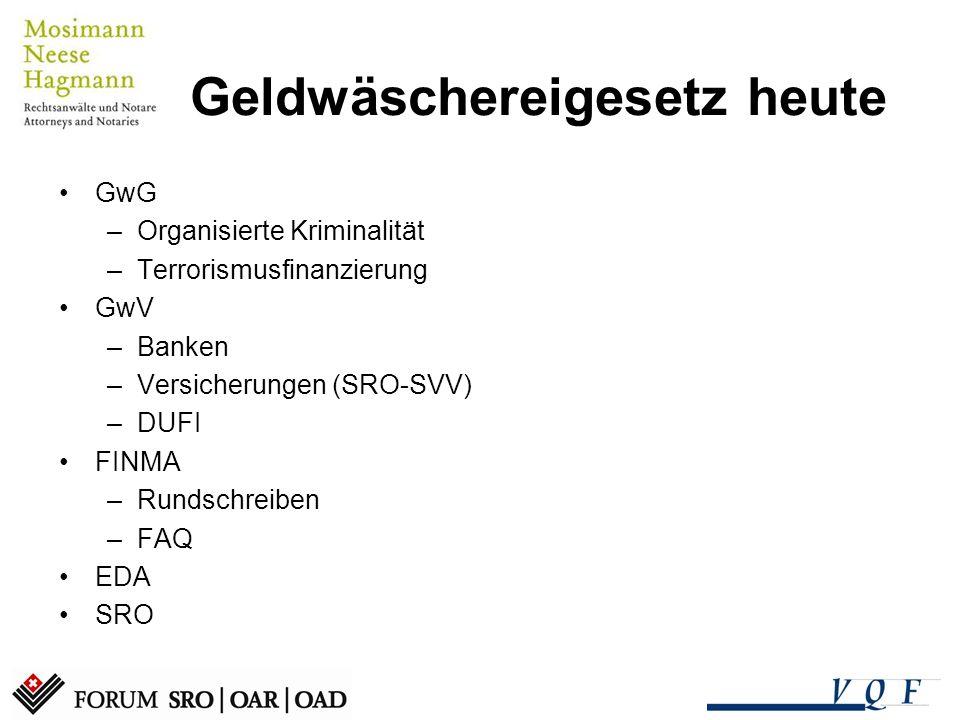 Geldwäschereigesetz heute GwG –Organisierte Kriminalität –Terrorismusfinanzierung GwV –Banken –Versicherungen (SRO-SVV) –DUFI FINMA –Rundschreiben –FA