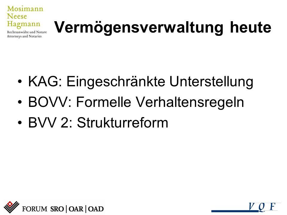 Vermögensverwaltung heute KAG: Eingeschränkte Unterstellung BOVV: Formelle Verhaltensregeln BVV 2: Strukturreform
