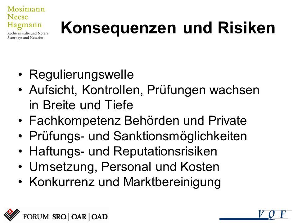 Konsequenzen und Risiken Regulierungswelle Aufsicht, Kontrollen, Prüfungen wachsen in Breite und Tiefe Fachkompetenz Behörden und Private Prüfungs- und Sanktionsmöglichkeiten Haftungs- und Reputationsrisiken Umsetzung, Personal und Kosten Konkurrenz und Marktbereinigung