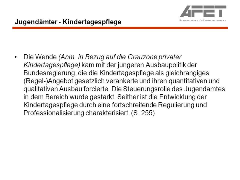 Jugendämter - Kindertagespflege Die Wende (Anm. in Bezug auf die Grauzone privater Kindertagespflege) kam mit der jüngeren Ausbaupolitik der Bundesreg