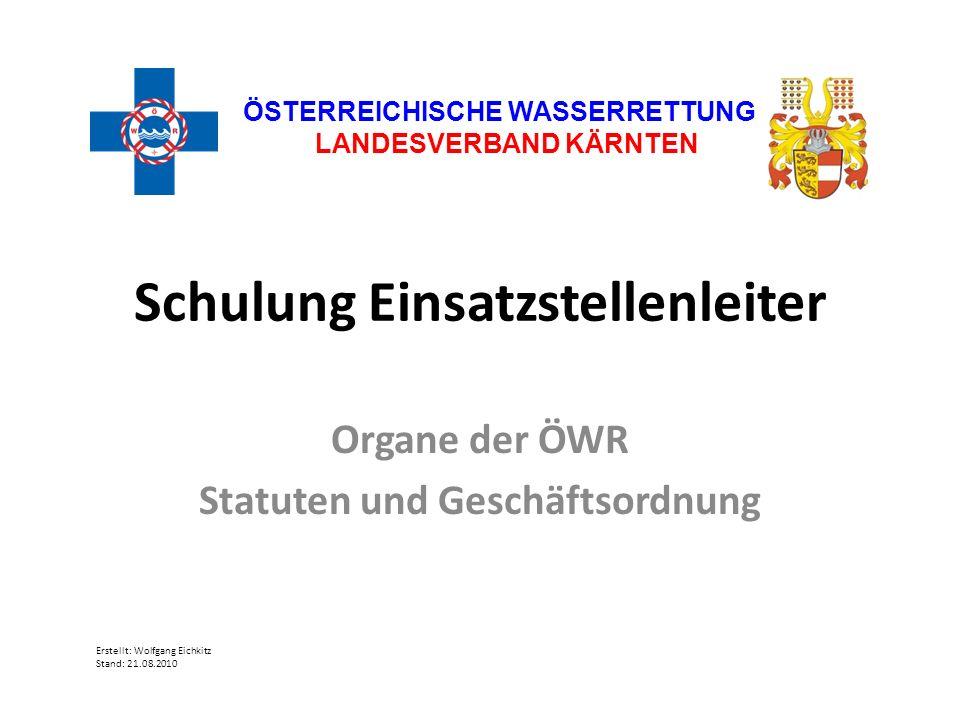 Schulung Einsatzstellenleiter Organe der ÖWR Statuten und Geschäftsordnung ÖSTERREICHISCHE WASSERRETTUNG LANDESVERBAND KÄRNTEN Erstellt: Wolfgang Eich