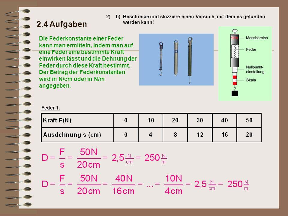 Die Federkonstante einer Feder kann man ermitteln, indem man auf eine Feder eine bestimmte Kraft einwirken lässt und die Dehnung der Feder durch diese