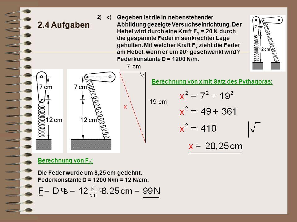 2.4 Aufgaben 2)c) Gegeben ist die in nebenstehender Abbildung gezeigte Versuchseinrichtung. Der Hebel wird durch eine Kraft F 1 = 20 N durch die gespa