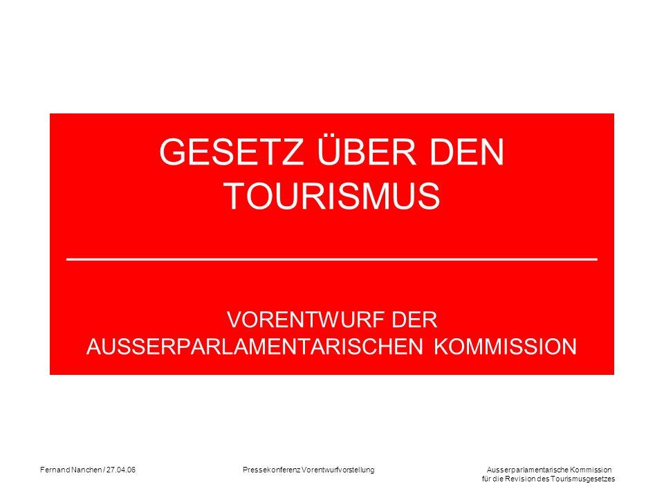 Ausserparlamentarische Kommission für die Revision des Tourismusgesetzes Fernand Nanchen / 27.04.06Pressekonferenz Vorentwurfvorstellung GESETZ ÜBER D