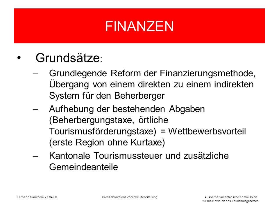 Ausserparlamentarische Kommission für die Revision des Tourismusgesetzes Fernand Nanchen / 27.04.06Pressekonferenz Vorentwurfvorstellung FINANZEN Grun