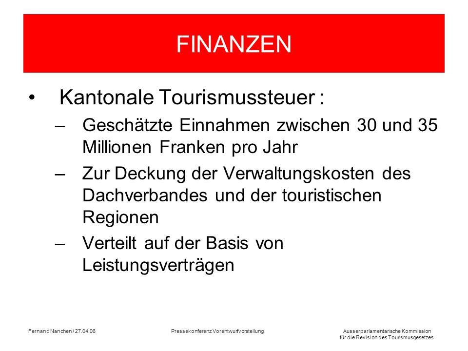 Ausserparlamentarische Kommission für die Revision des Tourismusgesetzes Fernand Nanchen / 27.04.06Pressekonferenz Vorentwurfvorstellung FINANZEN Kant