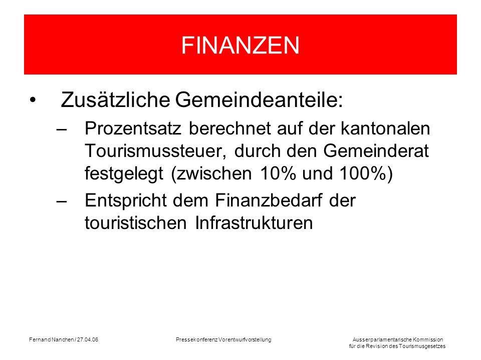 Ausserparlamentarische Kommission für die Revision des Tourismusgesetzes Fernand Nanchen / 27.04.06Pressekonferenz Vorentwurfvorstellung FINANZEN Zusä