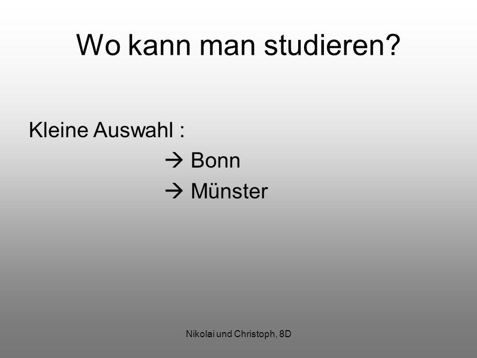 Nikolai und Christoph, 8D Wo kann man studieren? Kleine Auswahl : Bonn Münster