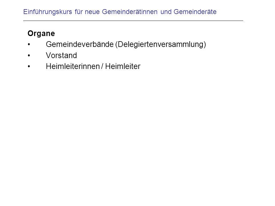 Einführungskurs für neue Gemeinderätinnen und Gemeinderäte Organe Gemeindeverbände (Delegiertenversammlung) Vorstand Heimleiterinnen / Heimleiter