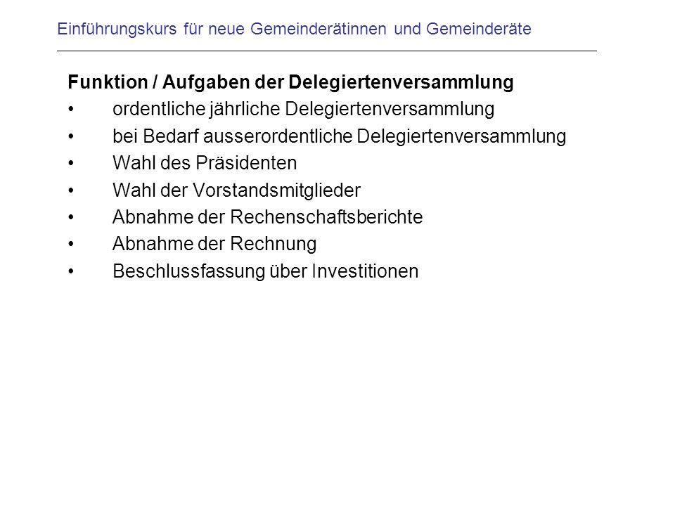 Einführungskurs für neue Gemeinderätinnen und Gemeinderäte Funktion / Aufgaben der Delegiertenversammlung ordentliche jährliche Delegiertenversammlung
