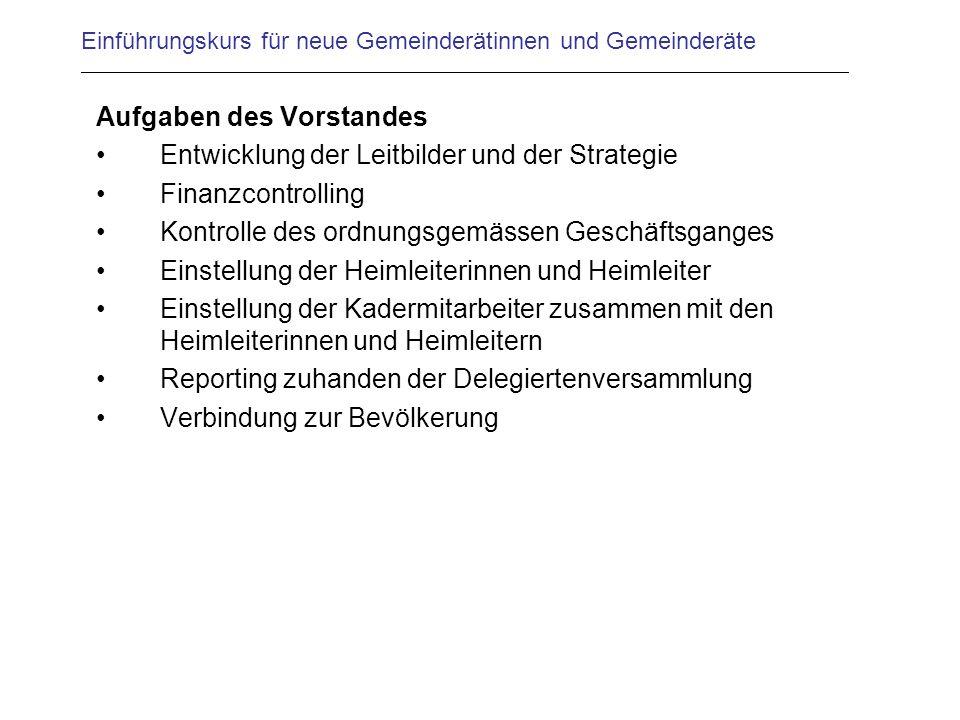 Einführungskurs für neue Gemeinderätinnen und Gemeinderäte Aufgaben des Vorstandes Entwicklung der Leitbilder und der Strategie Finanzcontrolling Kont