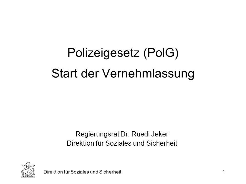 Direktion für Soziales und Sicherheit1 Polizeigesetz (PolG) Start der Vernehmlassung Regierungsrat Dr.