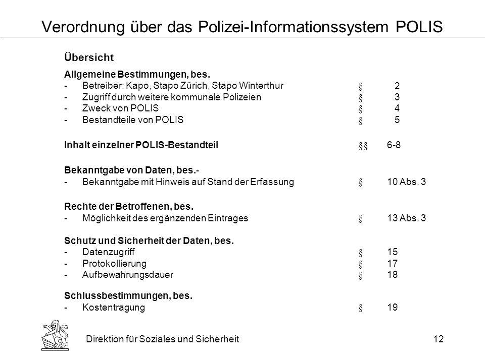 Direktion für Soziales und Sicherheit12 Verordnung über das Polizei-Informationssystem POLIS Übersicht Allgemeine Bestimmungen, bes.