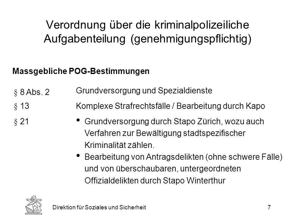 Direktion für Soziales und Sicherheit7 Verordnung über die kriminalpolizeiliche Aufgabenteilung (genehmigungspflichtig) Grundversorgung und Spezialdienste Komplexe Strafrechtsfälle / Bearbeitung durch Kapo Grundversorgung durch Stapo Zürich, wozu auch Verfahren zur Bewältigung stadtspezifischer Kriminalität zählen.