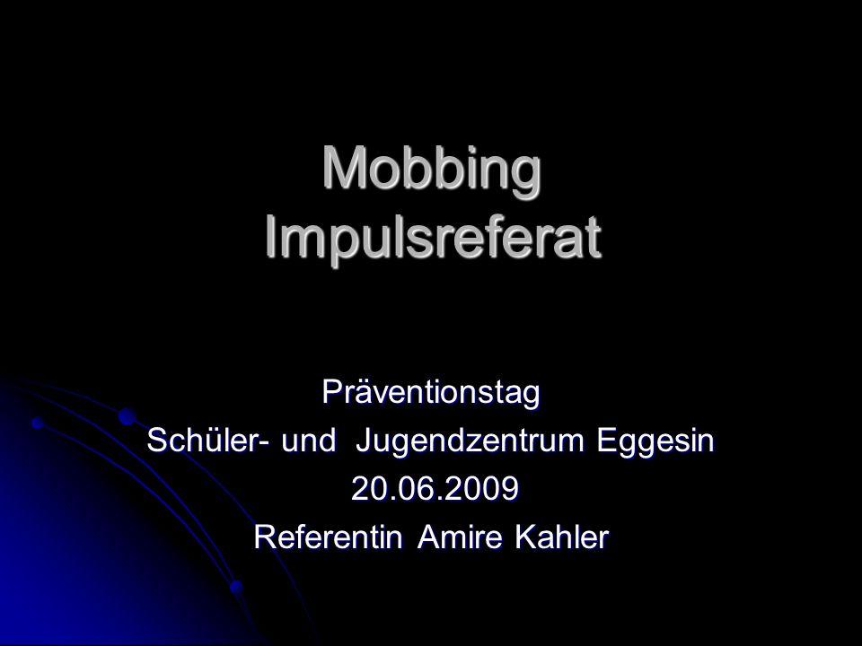 Mobbing Impulsreferat Präventionstag Schüler- und Jugendzentrum Eggesin 20.06.2009 20.06.2009 Referentin Amire Kahler