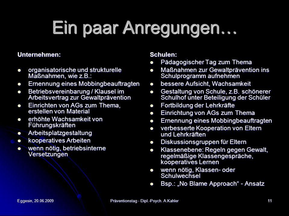 Eggesin, 20.06.2009Präventionstag - Dipl.-Psych. A.Kahler11 Ein paar Anregungen… Unternehmen: organisatorische und strukturelle Maßnahmen, wie z.B.: o