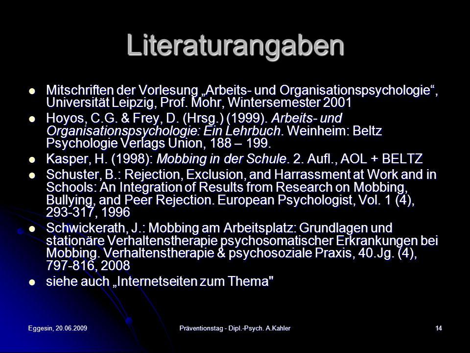 Eggesin, 20.06.2009Präventionstag - Dipl.-Psych. A.Kahler14 Literaturangaben Mitschriften der Vorlesung Arbeits- und Organisationspsychologie, Univers