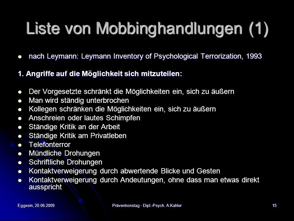 Eggesin, 20.06.2009Präventionstag - Dipl.-Psych. A.Kahler15 Liste von Mobbinghandlungen (1) nach Leymann: Leymann Inventory of Psychological Terroriza
