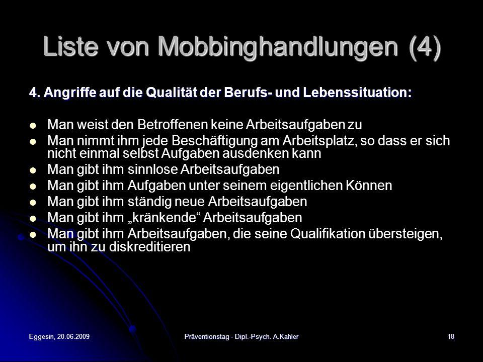 Eggesin, 20.06.2009Präventionstag - Dipl.-Psych. A.Kahler18 Liste von Mobbinghandlungen (4) 4. Angriffe auf die Qualität der Berufs- und Lebenssituati