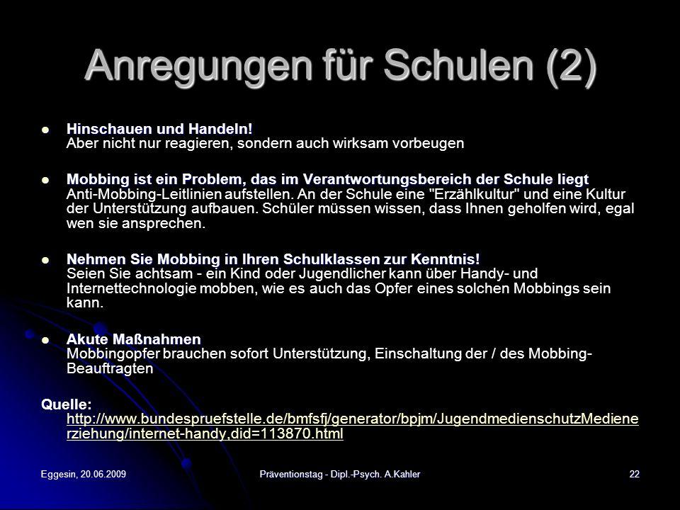 Eggesin, 20.06.2009Präventionstag - Dipl.-Psych. A.Kahler22 Anregungen für Schulen (2) Hinschauen und Handeln! Hinschauen und Handeln! Aber nicht nur