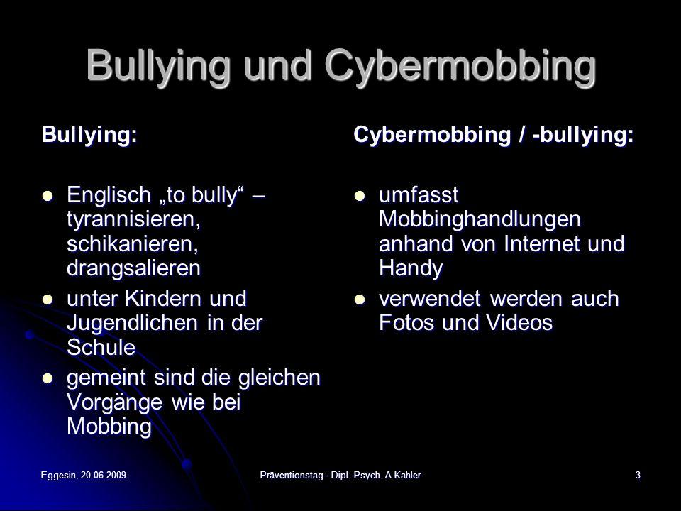 Eggesin, 20.06.2009Präventionstag - Dipl.-Psych. A.Kahler3 Bullying und Cybermobbing Bullying: Englisch to bully – tyrannisieren, schikanieren, drangs