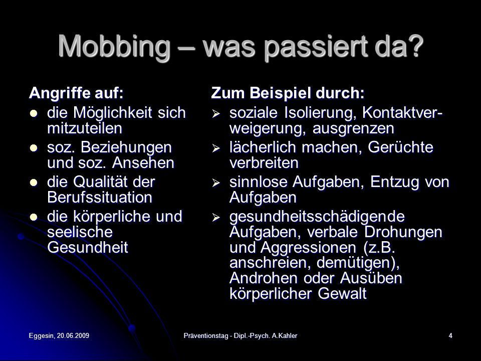 Eggesin, 20.06.2009Präventionstag - Dipl.-Psych.A.Kahler4 Mobbing – was passiert da.