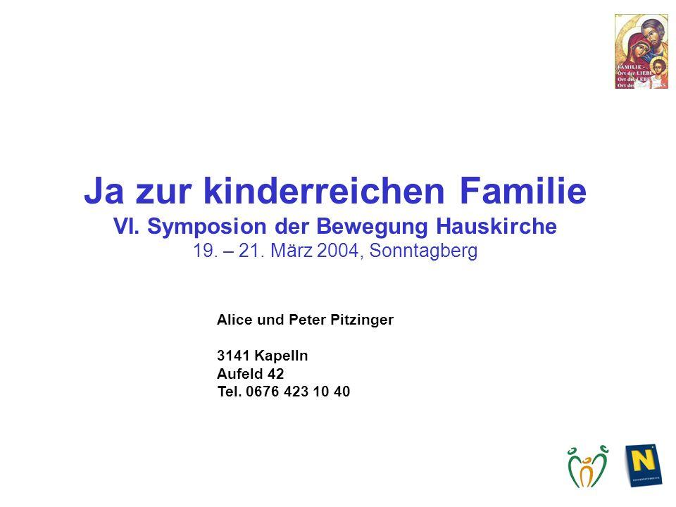 Fam. Pitzinger, 03/2004 Ja zur kinderreichen Familie VI. Symposion der Bewegung Hauskirche 19. – 21. März 2004, Sonntagberg Alice und Peter Pitzinger