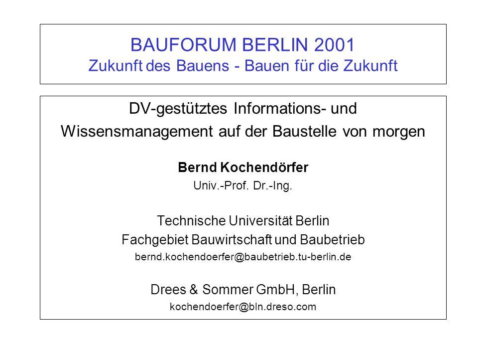 BAUFORUM BERLIN 2001 Zukunft des Bauens - Bauen für die Zukunft DV-gestütztes Informations- und Wissensmanagement auf der Baustelle von morgen Bernd K