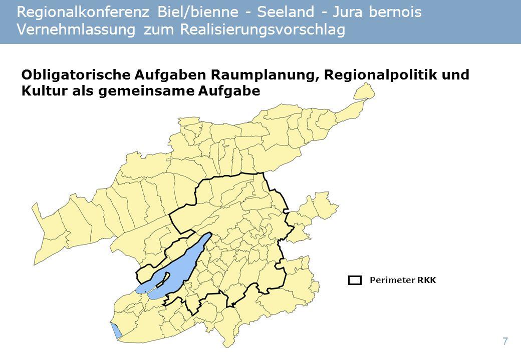 7 Regionalkonferenz Biel/bienne - Seeland - Jura bernois Vernehmlassung zum Realisierungsvorschlag Obligatorische Aufgaben Raumplanung, Regionalpolitik und Kultur als gemeinsame Aufgabe Perimeter RKK