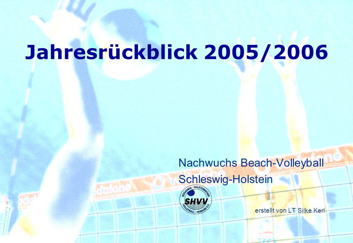 Jahresrückblick 2005/2006 Nachwuchs Beach-Volleyball Schleswig-Holstein erstellt von LT Silke Kerl