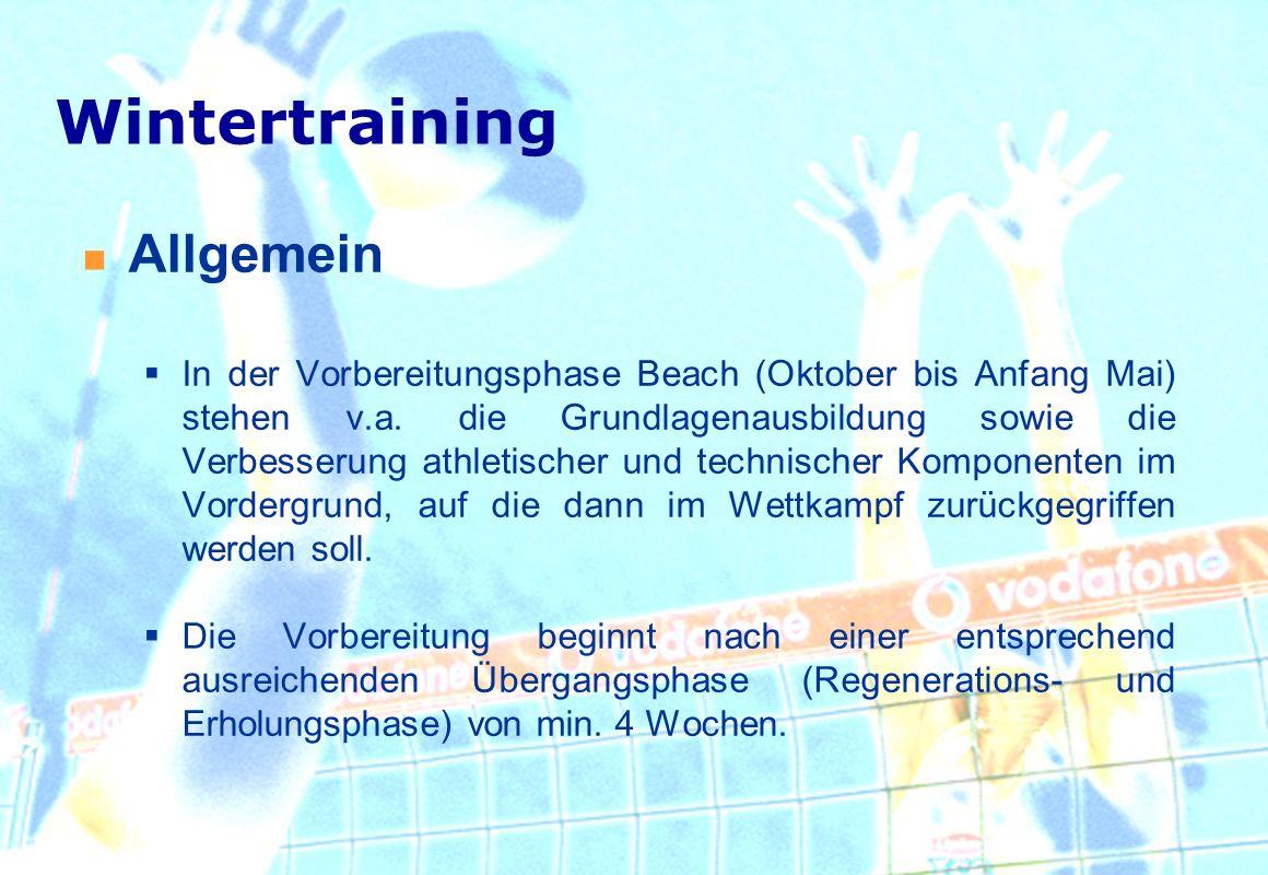 Wintertraining Allgemein In der Vorbereitungsphase Beach (Oktober bis Anfang Mai) stehen v.a. die Grundlagenausbildung sowie die Verbesserung athletis