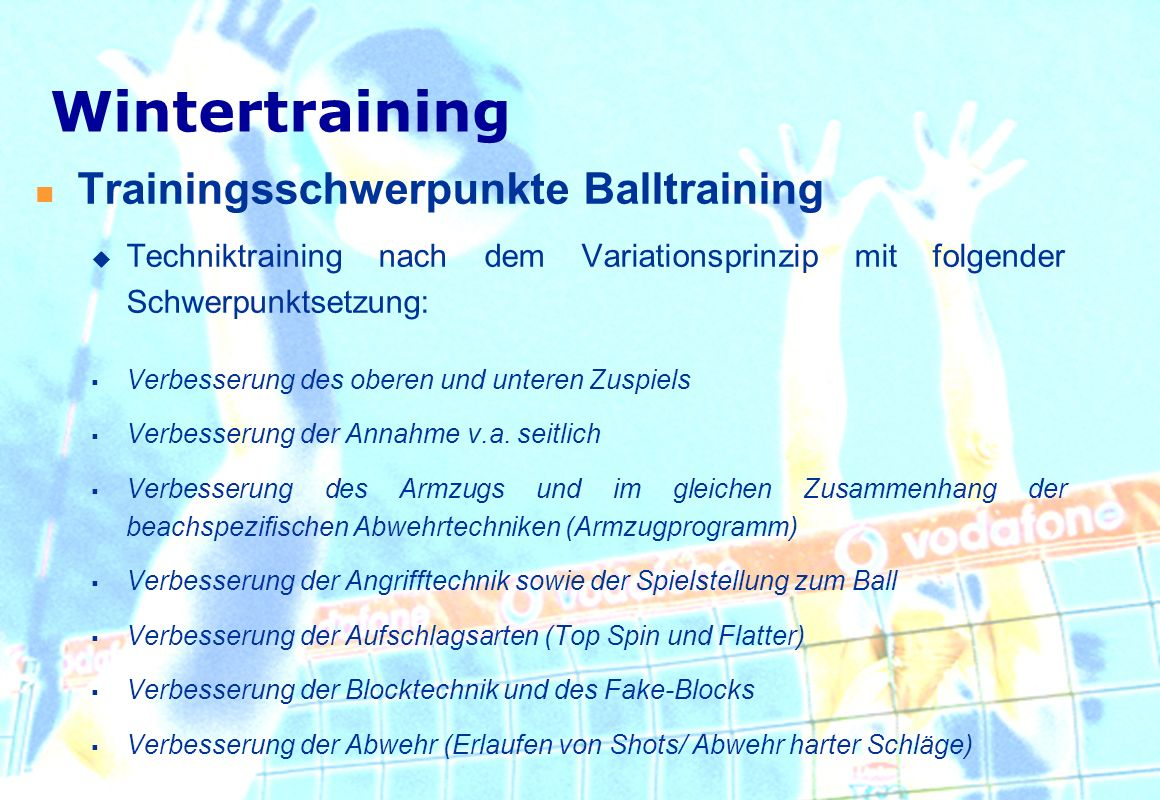 Trainingsschwerpunkte Balltraining Techniktraining nach dem Variationsprinzip mit folgender Schwerpunktsetzung: Verbesserung des oberen und unteren Zu