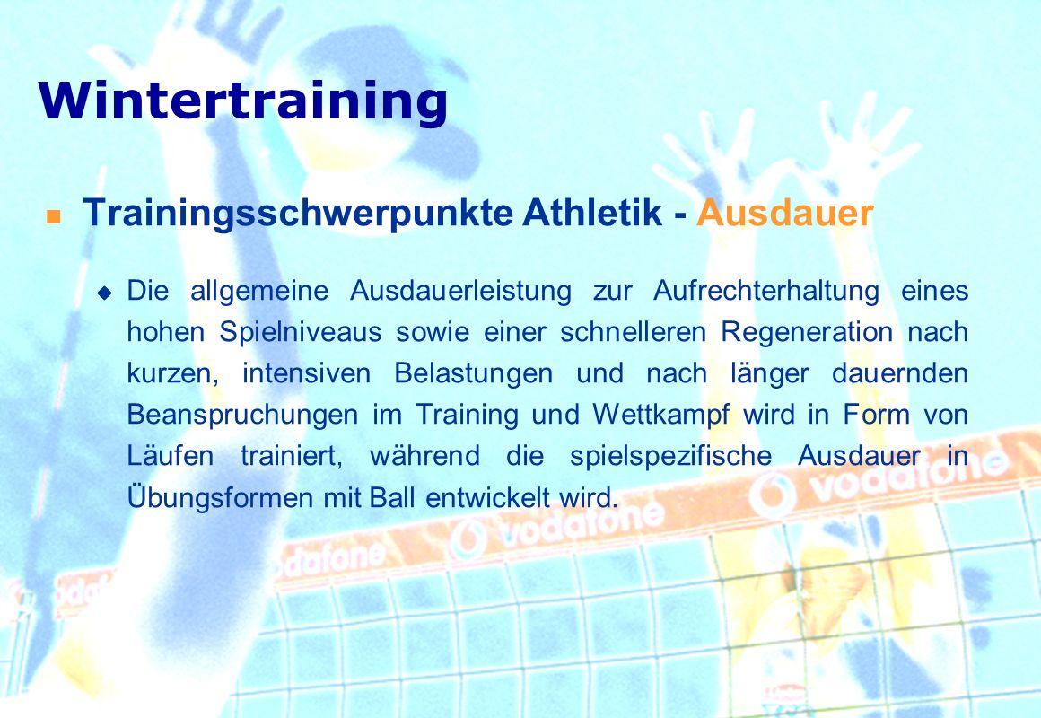 Trainingsschwerpunkte Athletik - Ausdauer Die allgemeine Ausdauerleistung zur Aufrechterhaltung eines hohen Spielniveaus sowie einer schnelleren Regen