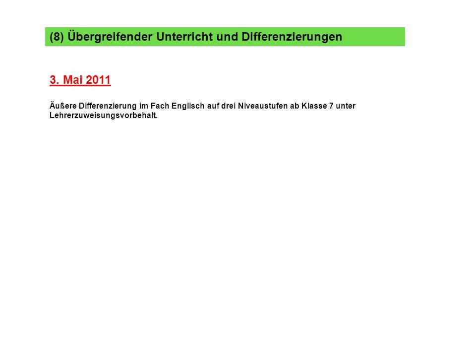 (8) Übergreifender Unterricht und Differenzierungen 3. Mai 2011 Äußere Differenzierung im Fach Englisch auf drei Niveaustufen ab Klasse 7 unter Lehrer