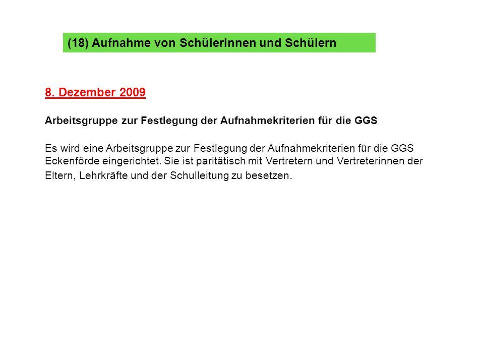(18) Aufnahme von Schülerinnen und Schülern 8. Dezember 2009 Arbeitsgruppe zur Festlegung der Aufnahmekriterien für die GGS Es wird eine Arbeitsgruppe