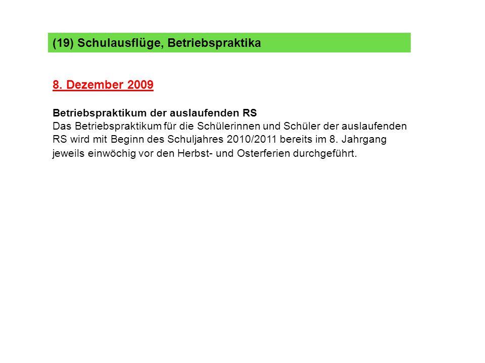 (19) Schulausflüge, Betriebspraktika 8. Dezember 2009 Betriebspraktikum der auslaufenden RS Das Betriebspraktikum für die Schülerinnen und Schüler der