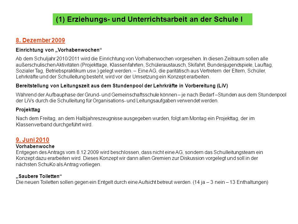 (1) Erziehungs- und Unterrichtsarbeit an der Schule I 8. Dezember 2009 Einrichtung von Vorhabenwochen Ab dem Schuljahr 2010/2011 wird die Einrichtung