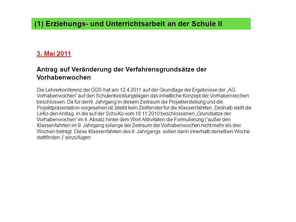 (1) Erziehungs- und Unterrichtsarbeit an der Schule II 3. Mai 2011 Antrag auf Veränderung der Verfahrensgrundsätze der Vorhabenwochen Die Lehrerkonfer