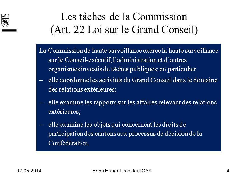 Les tâches de la Commission (Art. 22 Loi sur le Grand Conseil) La Commission de haute surveillance exerce la haute surveillance sur le Conseil-exécuti