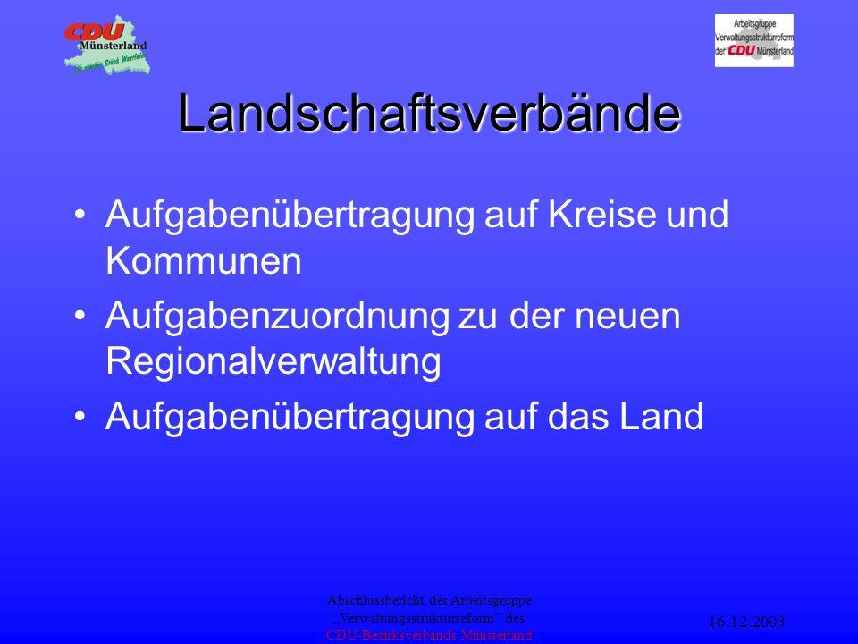 16.12.2003 Abschlussbericht der Arbeitsgruppe Verwaltungsstrukturreform des CDU-Bezirksverbands Münsterland Bezirksregierungen Aufgabenübertragung auf Kreise und Kommunen Aufgabenzuordnung zu der neuen Regionalverwaltung
