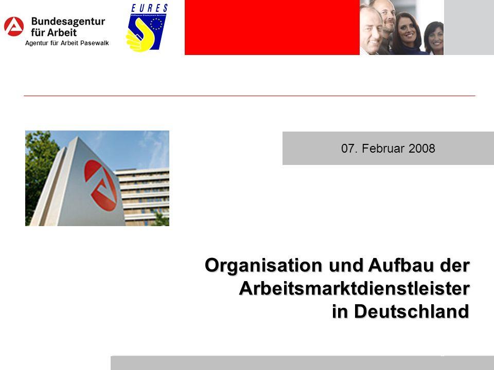 Agentur für Arbeit Pasewalk Die Arbeitsverwaltung in Deutschland 1 Organisation und Aufbau der Arbeitsmarktdienstleister in Deutschland 07. Februar 20