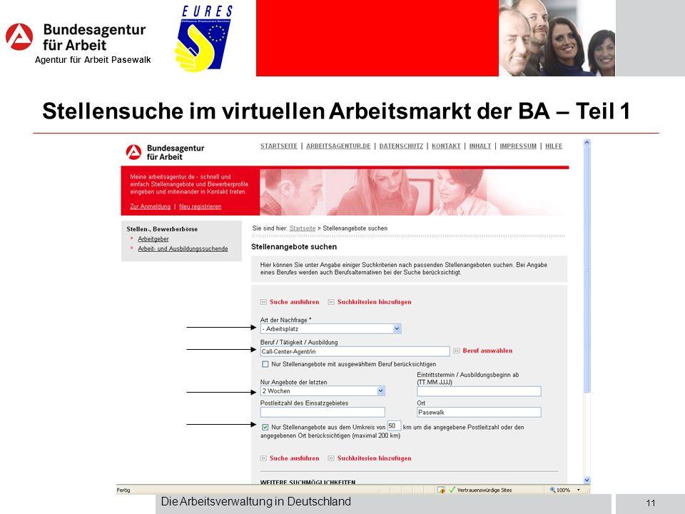 Agentur für Arbeit Pasewalk Die Arbeitsverwaltung in Deutschland 11 Stellensuche im virtuellen Arbeitsmarkt der BA – Teil 1