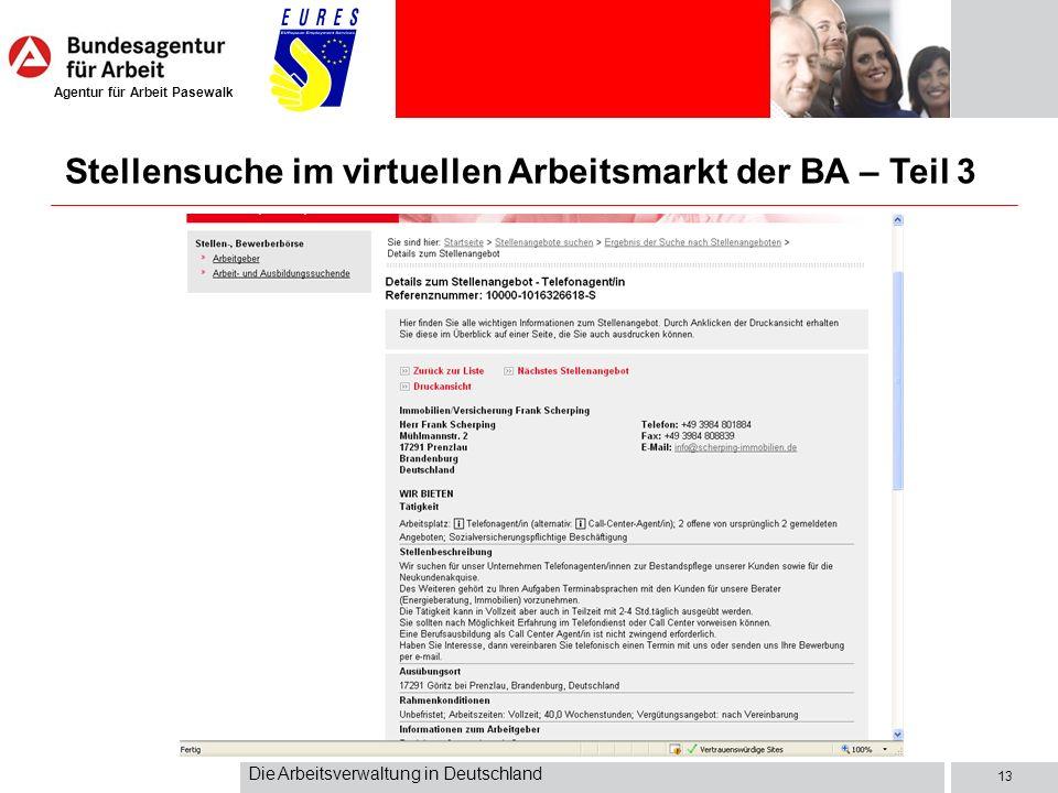 Agentur für Arbeit Pasewalk Die Arbeitsverwaltung in Deutschland 13 Stellensuche im virtuellen Arbeitsmarkt der BA – Teil 3