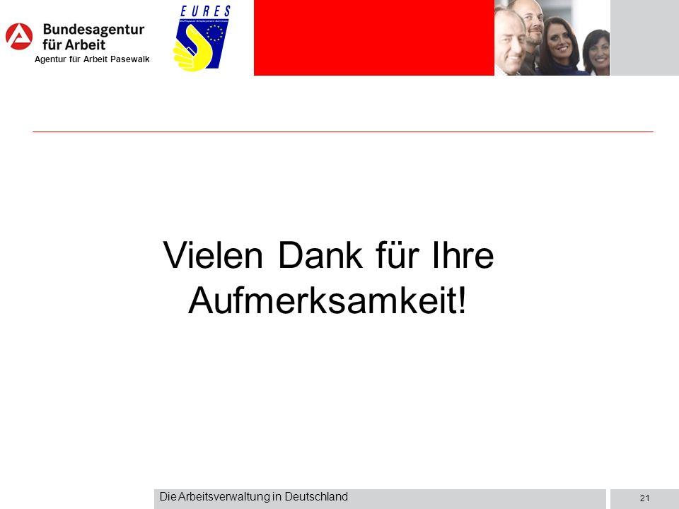 Agentur für Arbeit Pasewalk Die Arbeitsverwaltung in Deutschland 21 Vielen Dank für Ihre Aufmerksamkeit!